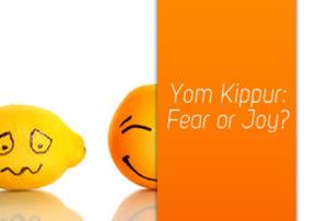 Yom Kippur: Fear or Joy?