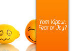 Yom Kippur: Fear or Joy?