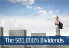 The 500,000% Dividends