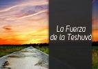 La Fuerza de la Teshuvá
