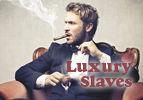 Luxury Slaves