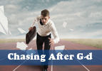 Chasing After G-d