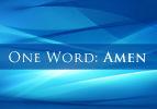 One Word: Amen