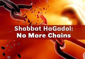 Shabbat HaGadol: No More Chains