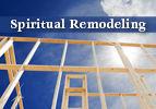 Spiritual Remodeling