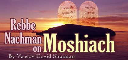 Rebbe Nachman on Moshiach
