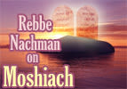Rebbe Nachman on Moshiach