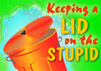 Keeping a Lid on the Stupid