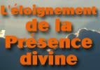 L'éloignement de la Présence divine