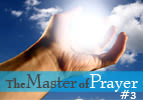 The Master of Prayer, Part 3