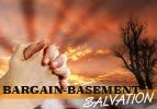 Bargain-Basement Salvation - Part 1