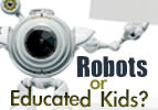 Robots or Educated Kids?