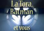 La Tora, Batman et vous