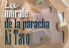 La morale de la paracha – Ki Tavo