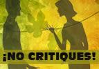 ¡No Critiques!