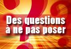 Des questions à ne pas poser