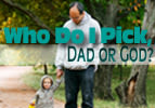 Who Do I Pick, Dad or God?