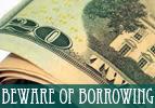 Beware of Borrowing