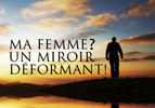 Ma femme ? Un miroir déformant !