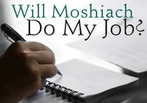 Will Moshiach Do My Job?