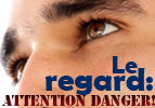 Le regard : attention danger !