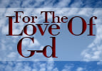 Bo: For The Love Of G-d
