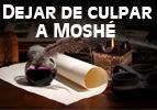 Dejar de culpar a Moshé