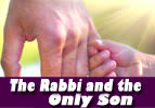 The Rabbi and the Only Son
