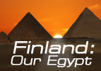 Finland: Our Egypt