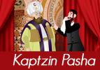 Kaptzin Pasha, Part 1