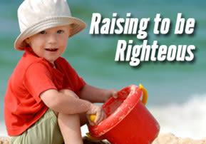 Raising Children to be Righteous