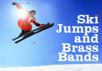 Ski Jumps and Brass Bands