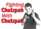 Fighting Chutzpah With Chutzpah