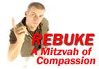 Rebuke - A Mitzvah of Compassion