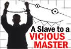 A Slave to a Vicious Master