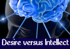 Desire versus Intellect