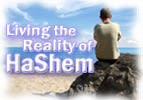 Living the Reality of Hashem