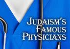 Judaism's Famous Physicians
