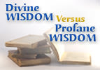Divine Wisdom Versus Profane Wisdom