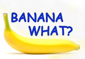 Banana What?