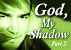 God, My Shadow Part 2