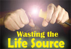 Wasting the Life Source