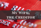 My Wife, the Creditor