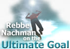Rebbe Nachman on the Ultimate Goal