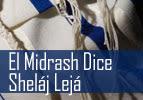 El Midrash Dice - Sheláj Lejá