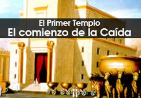 El Primer Templo – Comienzo de la Caída