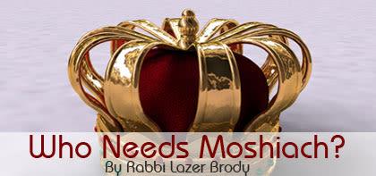 Who Needs Mashiach?