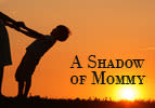 A Shadow of Mommy