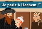 """""""Je parle à Hachem !"""""""