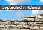 Separated in Holiness